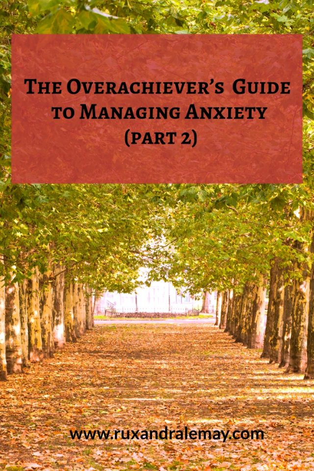 The Overachiever's  Guide to Managing Anxiety (part 2)